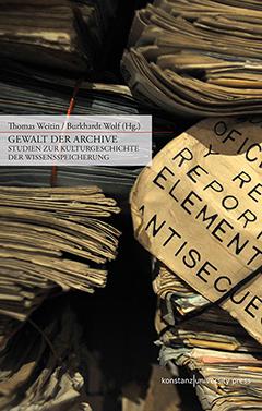 Gewalt der Archive - Studien zur Kulturgeschichte der Wissensspeicherung
