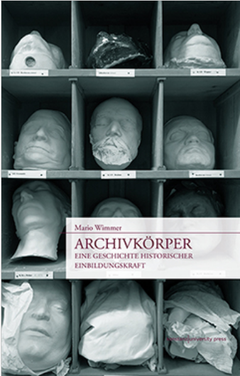 Archivkörper - Eine Geschichte historischer Einbildungskraft