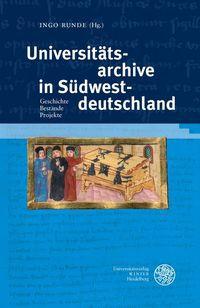 Universitätsarchive in Südwestdeutschland - Geschichte. Bestände. Projekte.