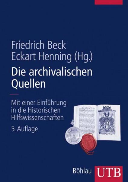Die archivalischen Quellen. Mit einer Einführung in die Historischen Hilfswissenschaften