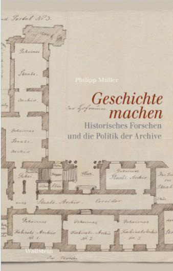 Geschichte machen - Historisches Forschen und die Politik der Archive