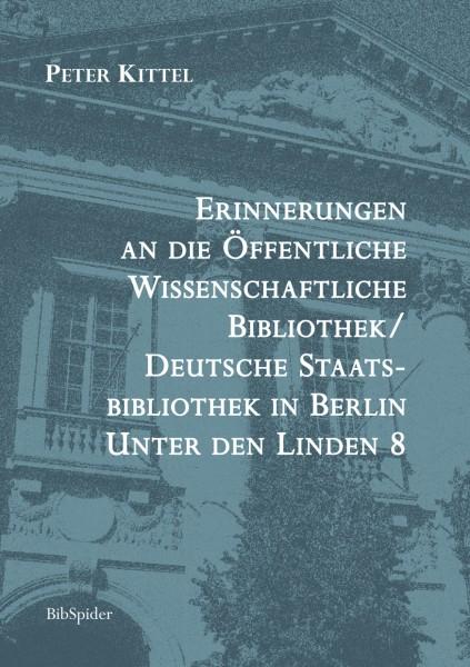 Erinnerungen an die Öffentl. Wiss. Bibliothek / Deutsche Staatsbibliothek Berlin Unter den Linden