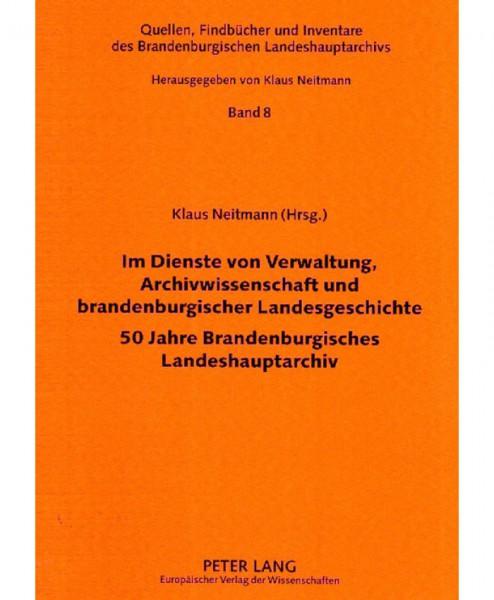 Im Dienste von Verwaltung, Archivwissenschaft und brandenburgischer Landesgeschichte