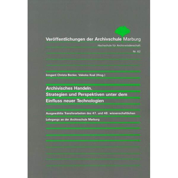 Archivisches Handeln. Strategien und Perspektiven unter dem Einfluss neuer Technologien