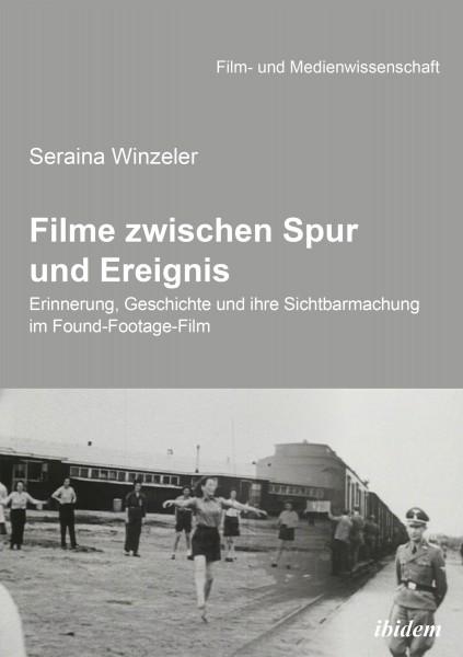 Filme zwischen Spur und Ereignis - Erinnerung, Geschichte und ihre Sichtbarmachung im Found-Footage-