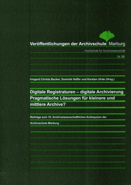 Digitale Registraturen – digitale Archivierung; Pragmatische Lösungen für kleinere und mittlere Archive?