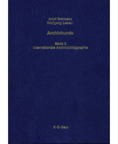 Archivkunde - Band 2: Internationale Archivbibliographie