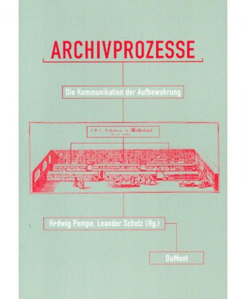 Archivprozesse. Die Kommunikation der Aufbewahrung.